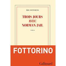 Trois jours avec Norman Jail - Eric Fottorino