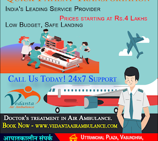 Vedanta: The Relocation Is Very Easy By The Air Ambulance Service In Delhi