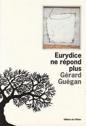 Gérard GUEGAN : Eurydice ne répond plus.