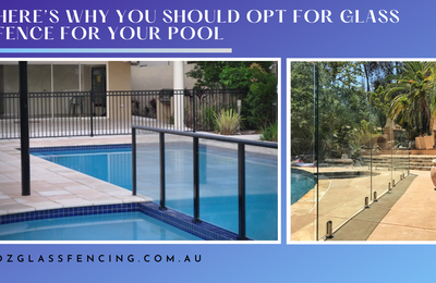 Here's Why You Should Opt for Glass Fence for Your Pool