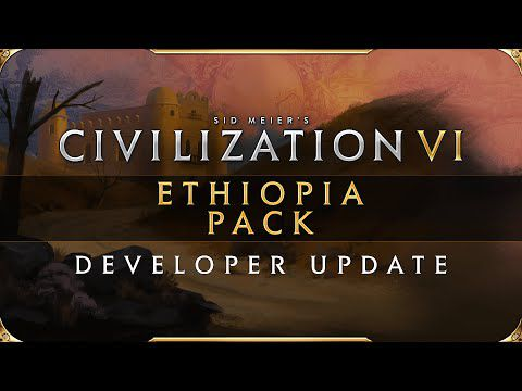 [ACTUALITE] Civilization VI – Pass New Frontier : Pack Ethiopie disponible le 23 juillet