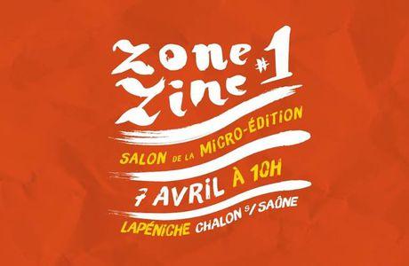 ZONE ZINE #1 / CHALON SUR SAONE / 7 AVRIL 2018