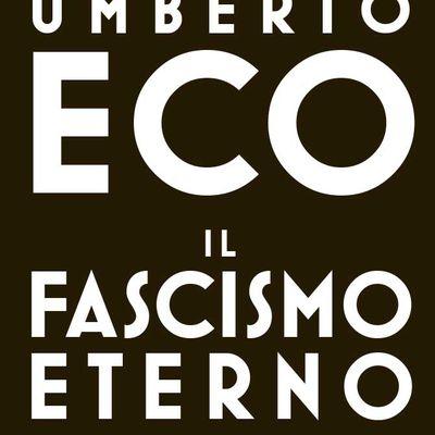 Il Fascismo eterno. Una riflessione di Umberto Eco sui molti insidiosi modi in cui la mentalità fascista può riaffacciarsi