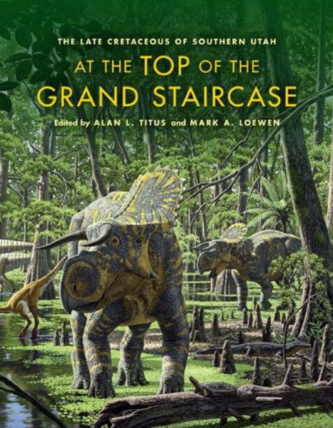 At the Top of the Grand Staircase: The Late Cretaceous of Southern Utah (2013)