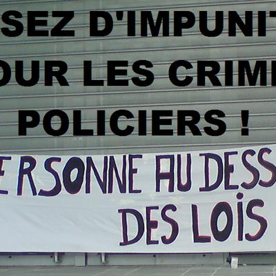 ASSEZ D'IMPUNITE POUR LES CRIMES POLICIERS !