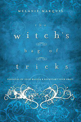 Read The Witch's Bag of Tricks: Personalize Your Magick & Kickstart Your Craft by Melanie Marquis Book Online or Download PDF