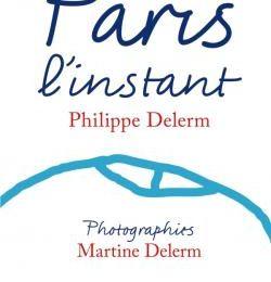 Paris l'instant de Philippe et Martine Delerm
