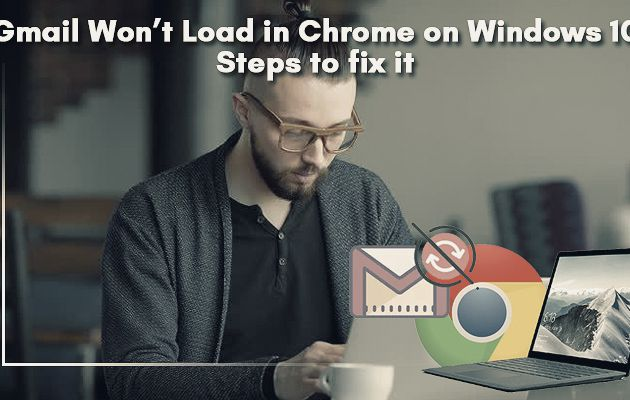 Gmail Won't Load in Chrome on Windows 10: Steps to fix it
