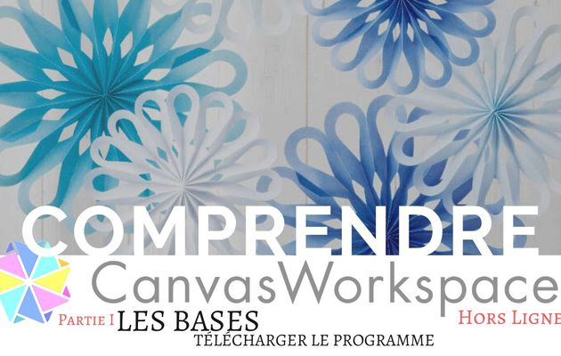 Canvas Workspace, Les bases... [Partie 1]