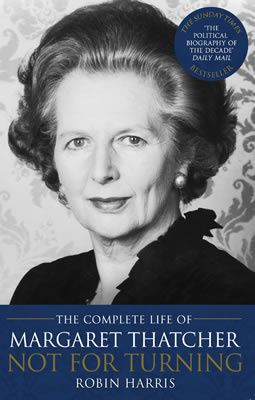 Not fot Turning - The Complete Life of Margaret Thatcher by Robin Harris