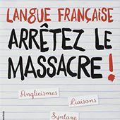 Langue française : Arrêtez le massacre !