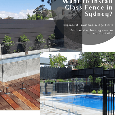 Want to Install Glass Fence in Sydney? Explore its Common Usage First!