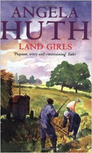 Land girls - Angela Huth