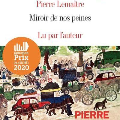 LE MIROIR DE NOS PEINES, de Pierre LEMAITRE
