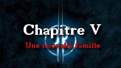 Chapitre V: Une nouvelle famille