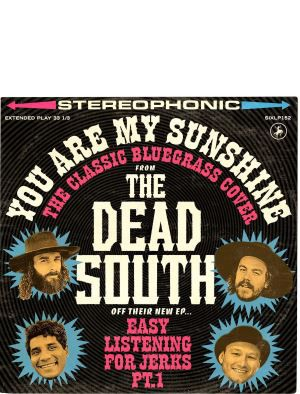 THE DEAD SOUTH • YOU ARE MY SUNSHINE