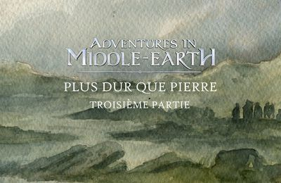 CR Adventures in Middle-Earth : Plus dur que pierre (3/4)