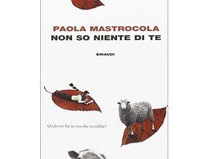 Non so niente di te - di Paola Mastrocola