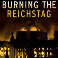 Burning the Reichstag - An Investigation into the Third Reich's Enduring Mystery