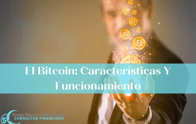 El Bitcoin: Características Y Funcionamiento