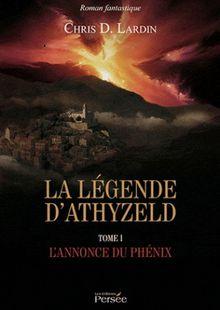 La légende d'Athyzeld - 1 - L'annonce du phénix - Chris D. Lardin
