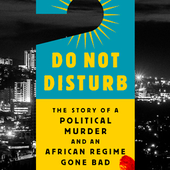 #Book Club: Edward Clay Reviews Michela Wrong's Do Not Disturb | Democracy in Africa