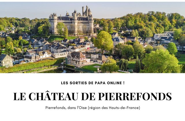 [Sortir] Château de Pierrefonds (Oise) : un lieu chargé d'histoire à découvrir en famille
