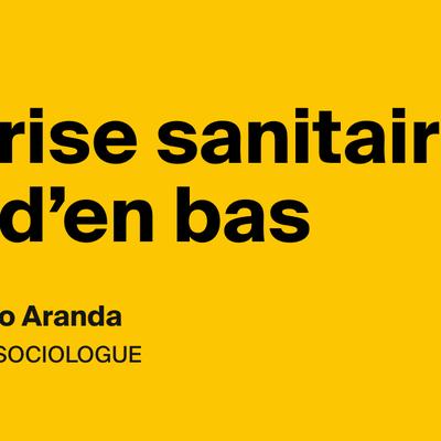 La crise sanitaire vue d'en bas, par Mauricio Aranda | AOC media