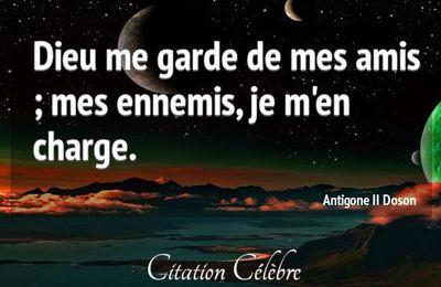 DIEU ME GARDE DE MES AMIS…