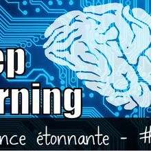Science étonnante #27 : Le deep learning