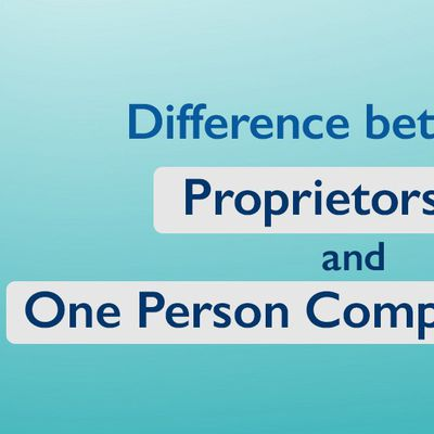Difference between Proprietorship and One Person Company (OPC)