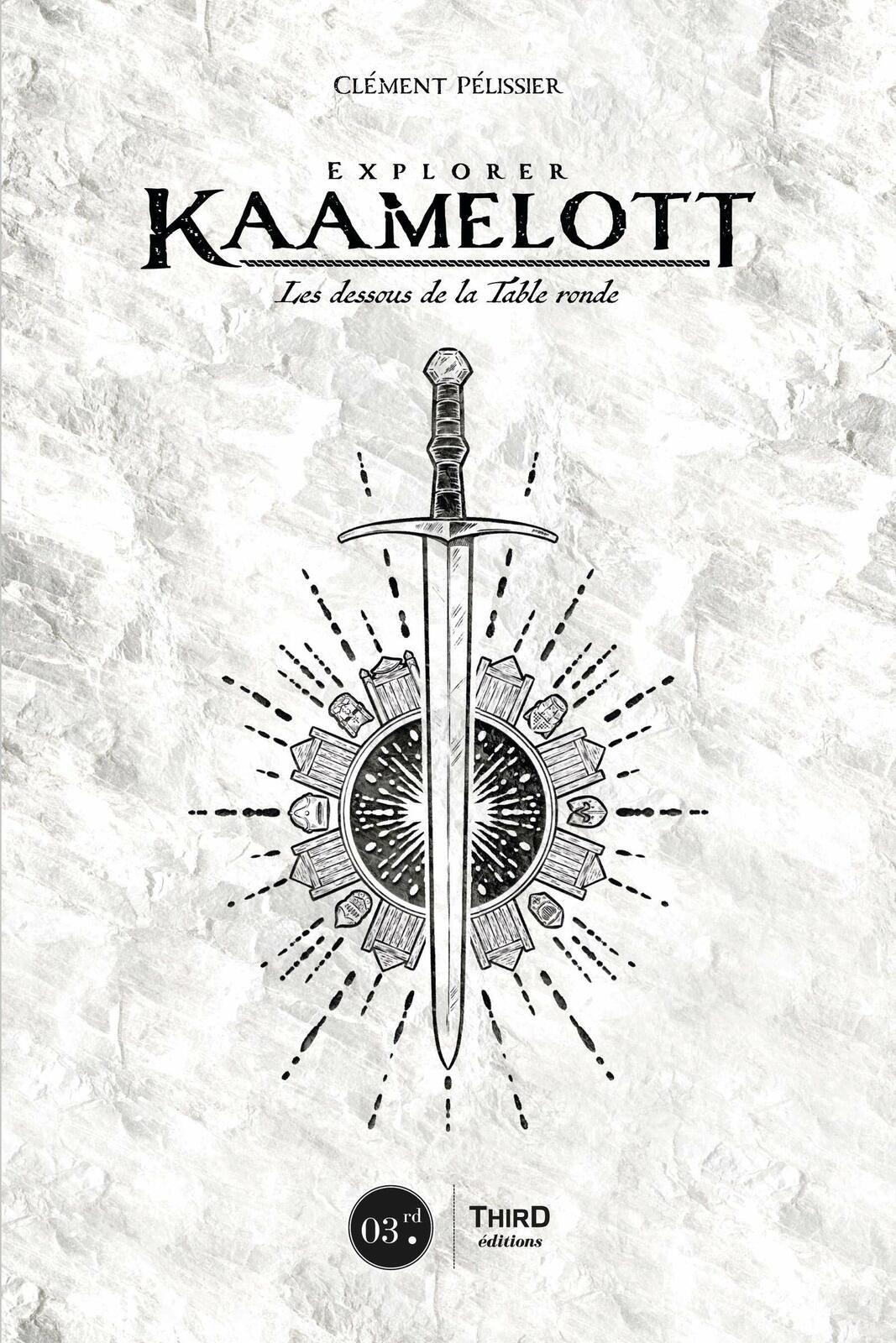 [REVUE LIVRE SERIE TV] EXPLORER KAAMELOTT - Les dessous de la table ronde chez THIRD EDITIONS