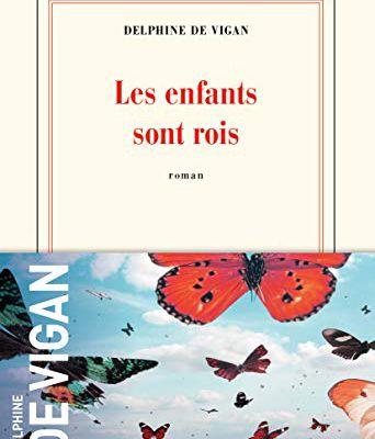 LES ENFANTS SONT ROIS, de Delphine de VIGAN