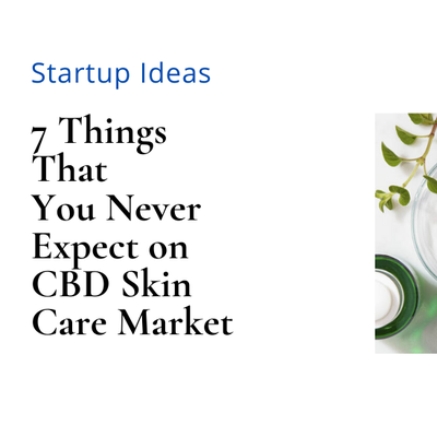 7 Things That You Never Expect on CBD Skin Care Market