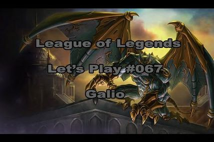 Galio - Let's Play League of Legends  [German] [HD] - #067 Mid