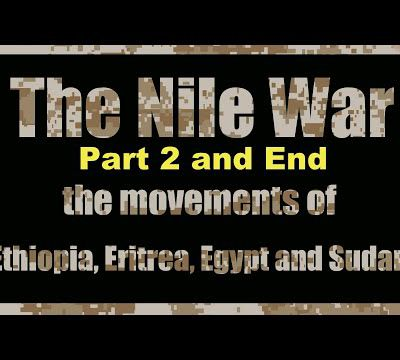 The Nile war, the movements between Ethiopia, Erythrya, Egypt and Sudan. Part 2. End