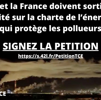 L'UE et la France doivent sortir du Traité sur la Charte de l'Energie, protection des pollueurs contre la transition énergétique
