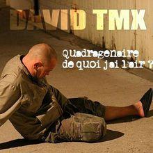 [Critique] David TMX : Quadragénaire, de quoi j'ai l'air