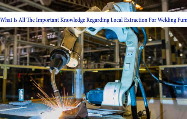 What is all the important knowledge regarding local extraction for welding fume?