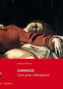 Caravage, l'art pour rédemption de Neville Rowley