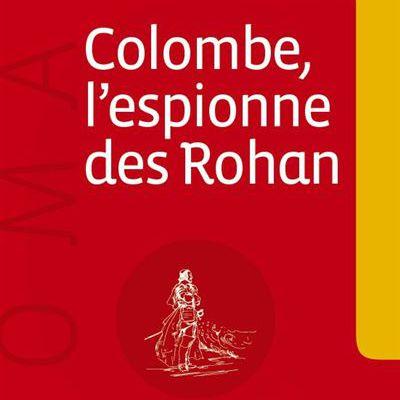 """""""Colombe, l'espionne des Rohan"""" d'Alain Bellet (2)"""