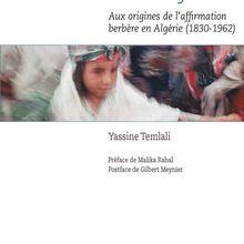 La genèse de la Kabylie Aux origines de l'affirmation berbère en Algérie (1830-1962) Yassine TEMLALI