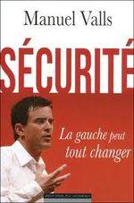 Manuel VALLS Sécurité : la gauche peut tout changer