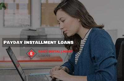 Payday Installment Loans- An Innovative Loan Plan with Added Benefits