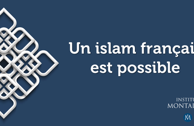 Un islam français est possible. Rapport de l'Institut Montaigne (septembre 2016)