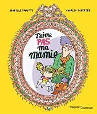 J'aime pas ma mamie, Isabelle Damotte, Charles Dutertre, Magard Jeunesse, 2021