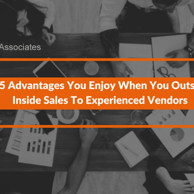 Top 5 Advantages You Enjoy When You Outsource Inside Sales To Experienced Vendors