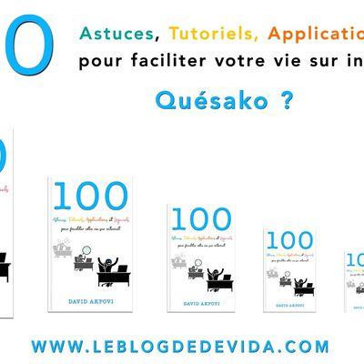100 Astuces, Tutoriels, Applications et Logiciels pour faciliter votre vie sur internet : Quésako ?