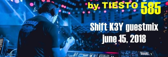 Club Life by Tiësto 585 - Shift K3Y guestmix - june 15, 2018