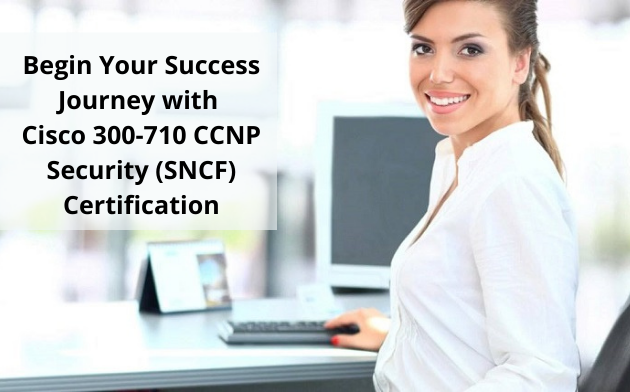 Proven Study Guide to Earn the Cisco 300-710 CCNP Security (SNCF) Certification